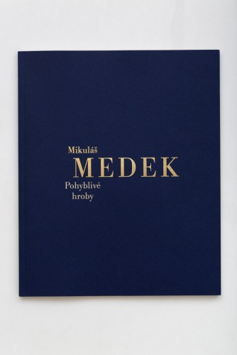Mikuláš Medek – Moving Graves | Catalogues | (15.12. 17 20:27:56)
