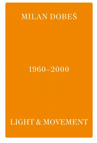 Exhibition | Milan Dobeš 1960–2000: Light & Movement | 14. 9. –  20. 10. 2021 | (1.9. 21 14:57:57)